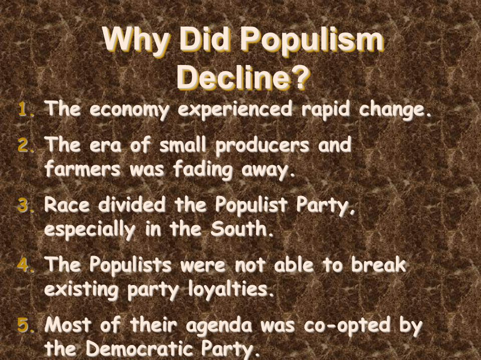 Why Did Populism Decline. 1. The economy experienced rapid change.
