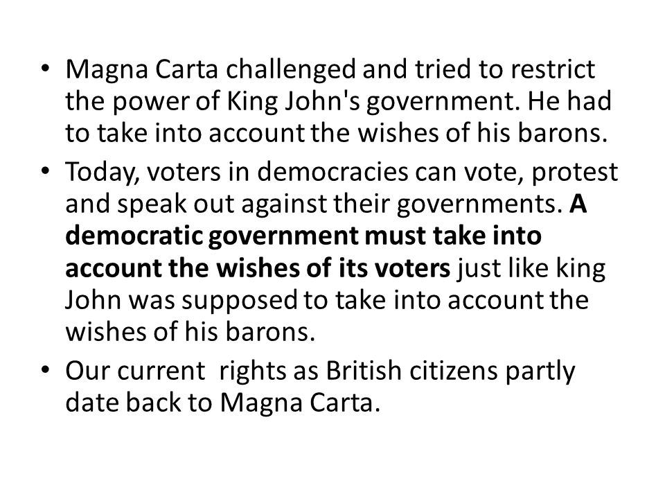 Magna Carta challenged and tried to restrict the power of King John s government.