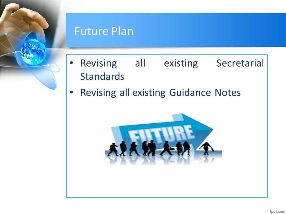 Future Plan Revising all existing Secretarial Standards Revising all existing Guidance Notes