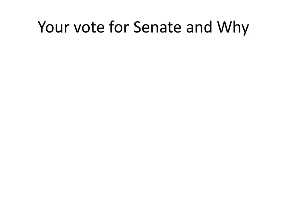 Your vote for Senate and Why