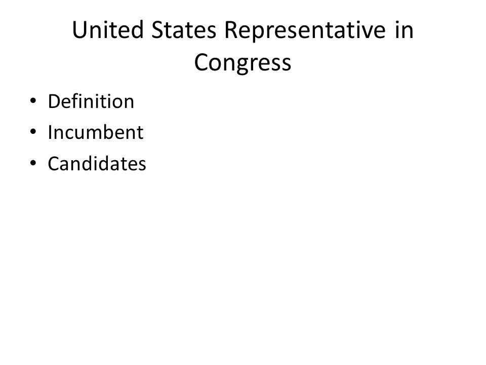 United States Representative in Congress Definition Incumbent Candidates