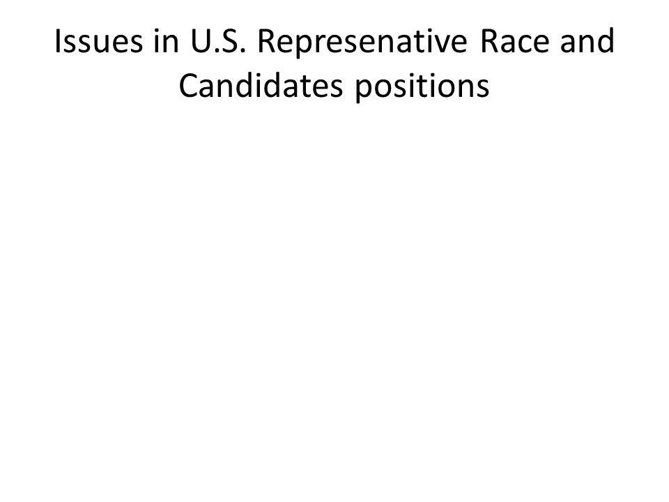 Issues in U.S. Represenative Race and Candidates positions