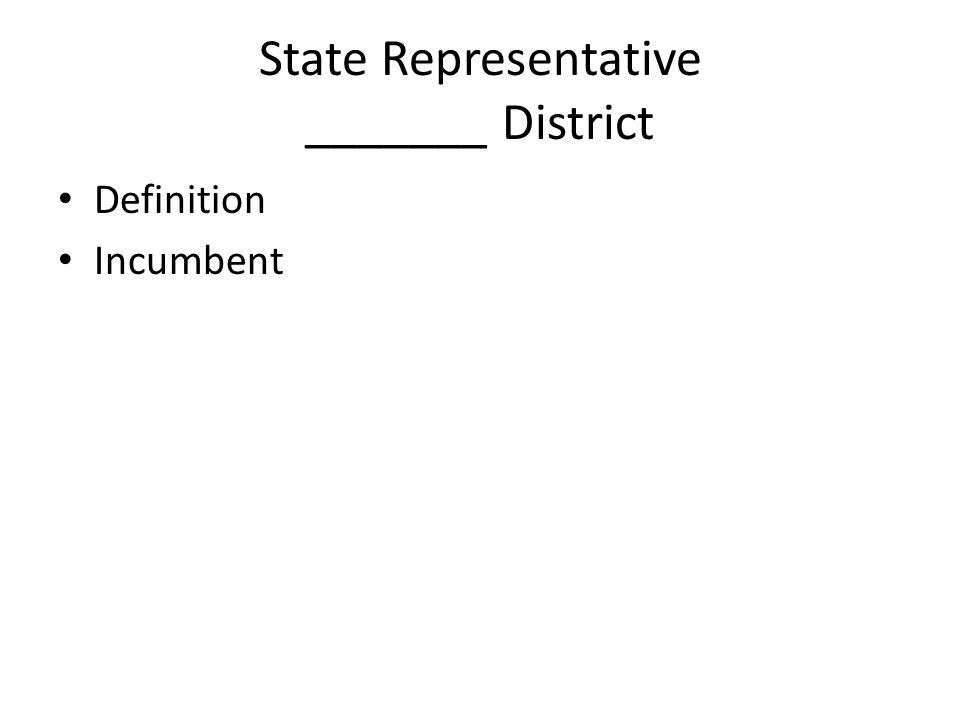 State Representative _______ District Definition Incumbent