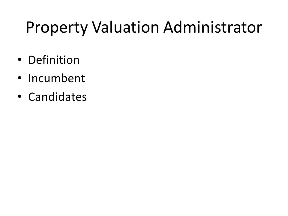 Property Valuation Administrator Definition Incumbent Candidates