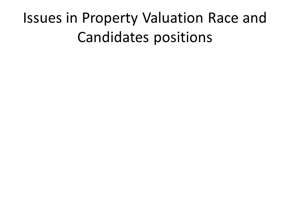 Issues in Property Valuation Race and Candidates positions