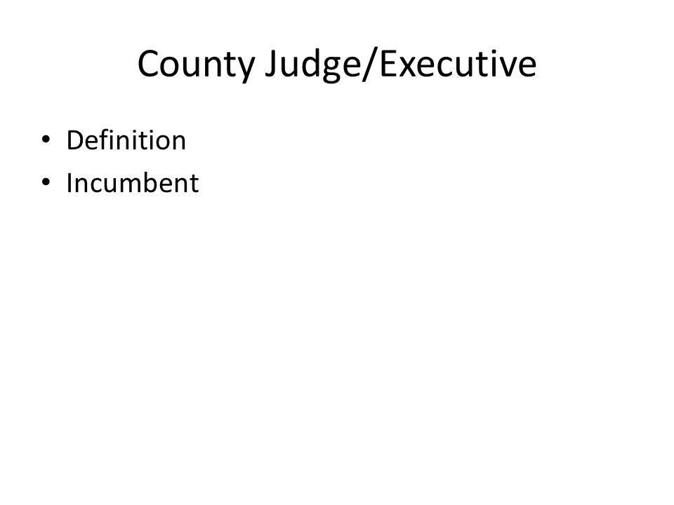 County Judge/Executive Definition Incumbent