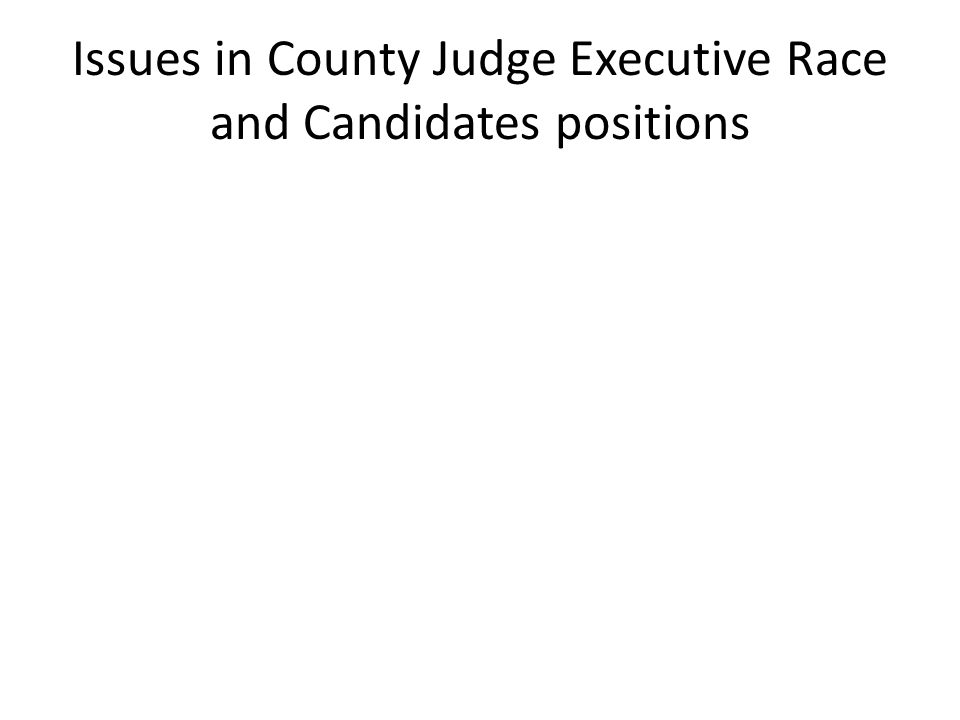 Issues in County Judge Executive Race and Candidates positions
