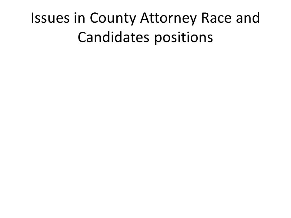 Issues in County Attorney Race and Candidates positions