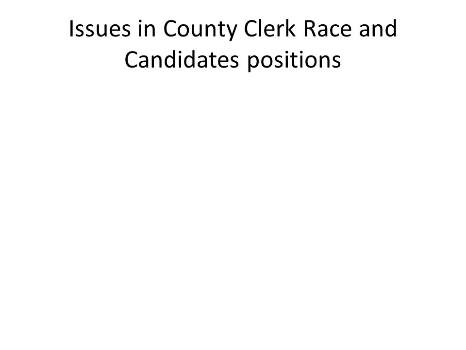 Issues in County Clerk Race and Candidates positions