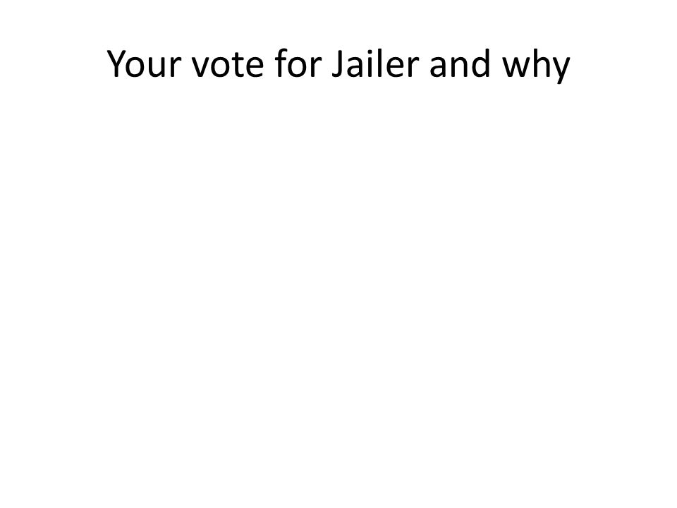 Your vote for Jailer and why