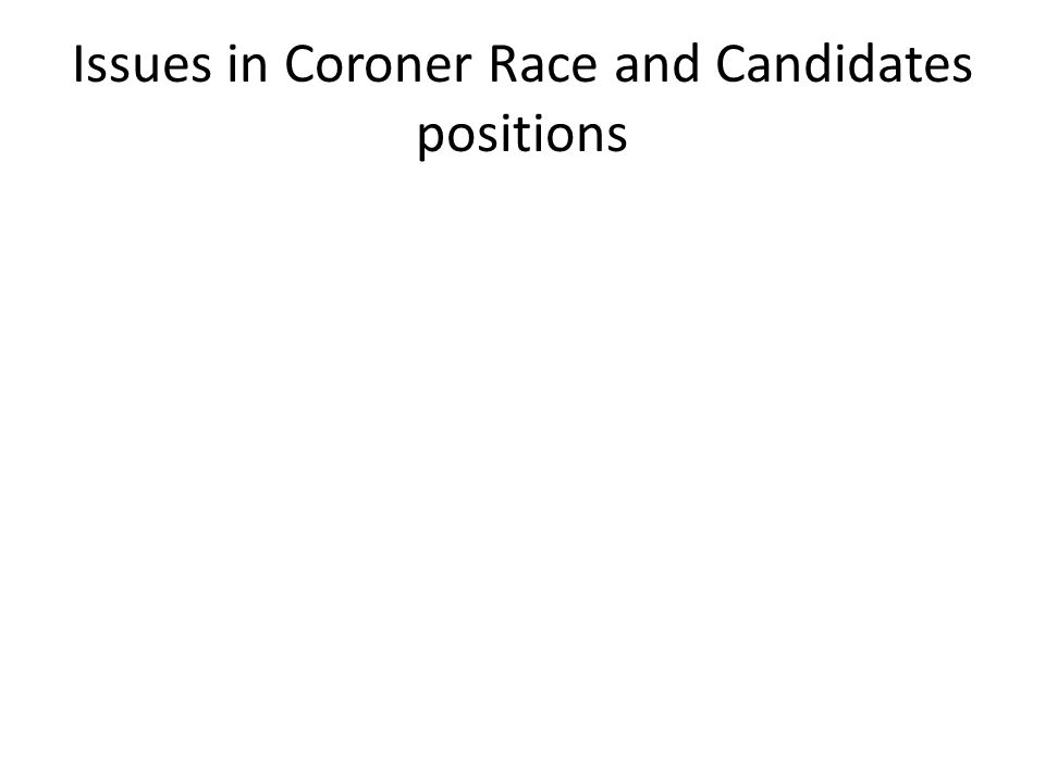 Issues in Coroner Race and Candidates positions
