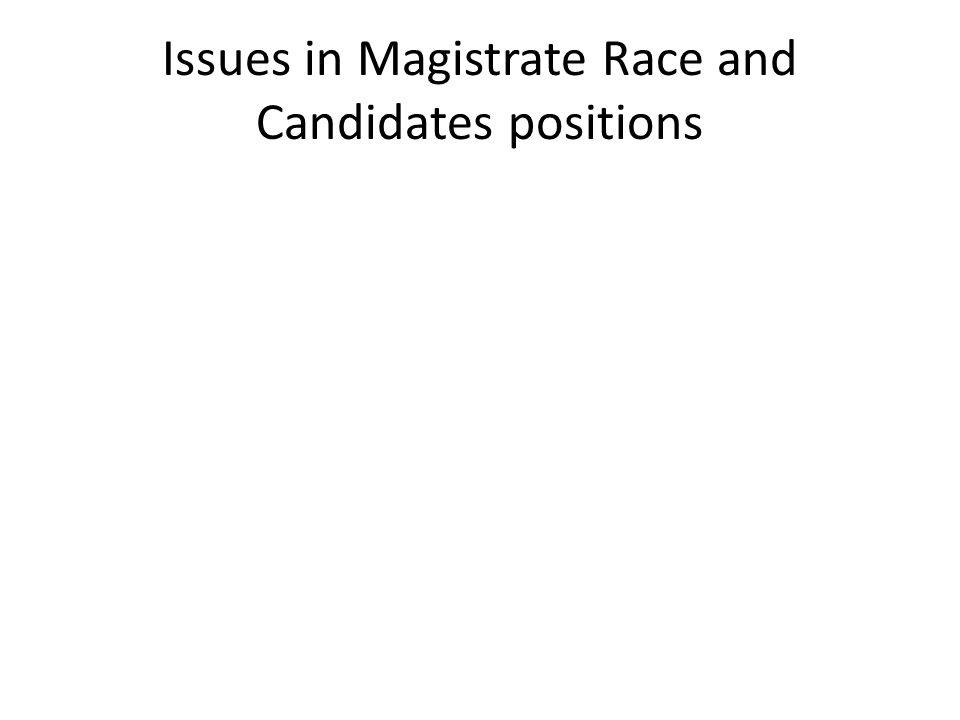 Issues in Magistrate Race and Candidates positions