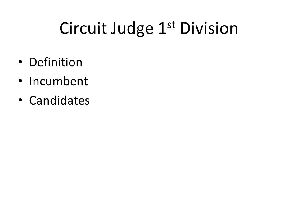 Circuit Judge 1 st Division Definition Incumbent Candidates