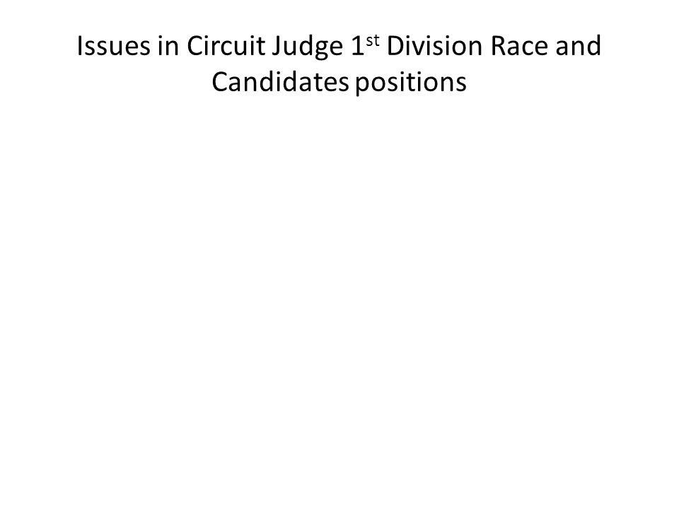Issues in Circuit Judge 1 st Division Race and Candidates positions