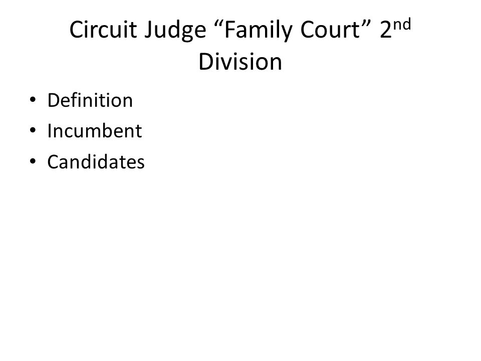 Circuit Judge Family Court 2 nd Division Definition Incumbent Candidates