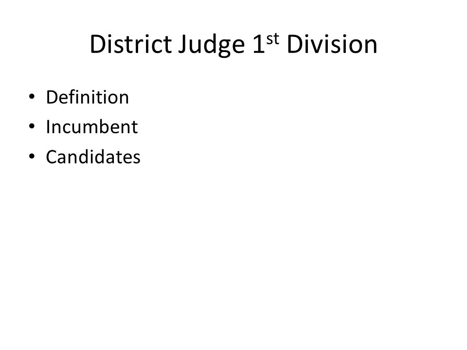 District Judge 1 st Division Definition Incumbent Candidates