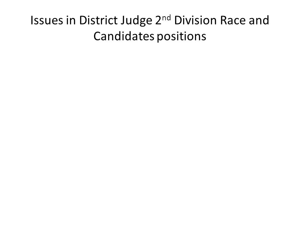Issues in District Judge 2 nd Division Race and Candidates positions