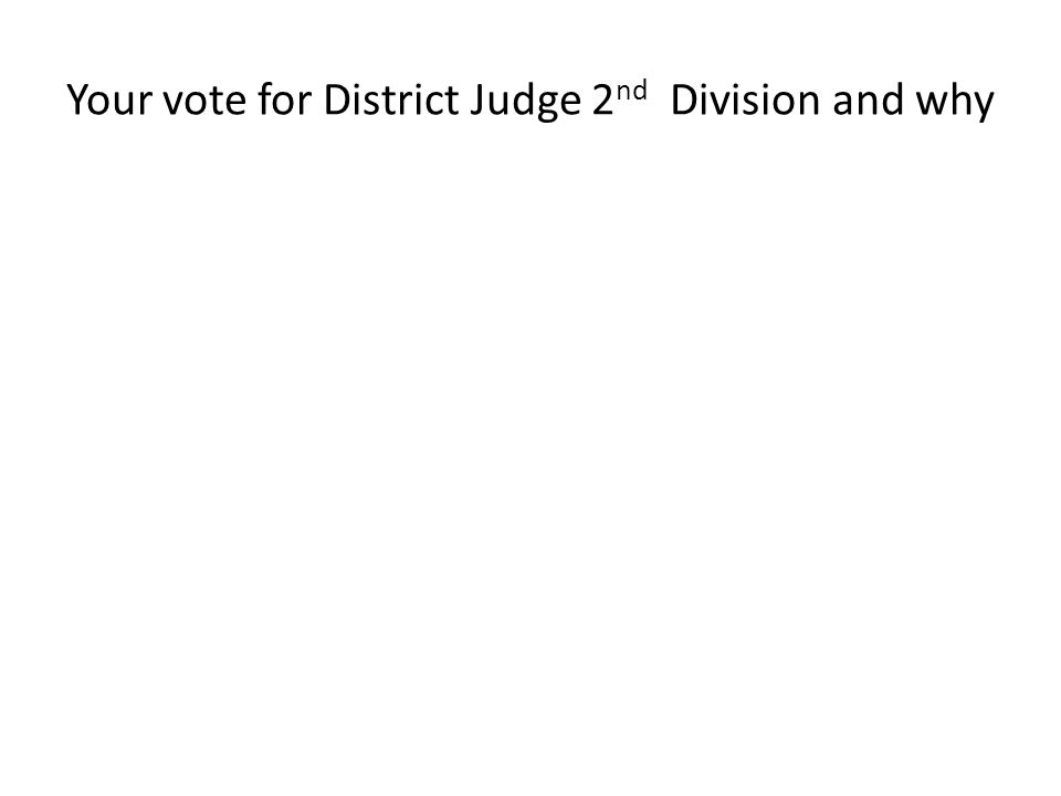 Your vote for District Judge 2 nd Division and why