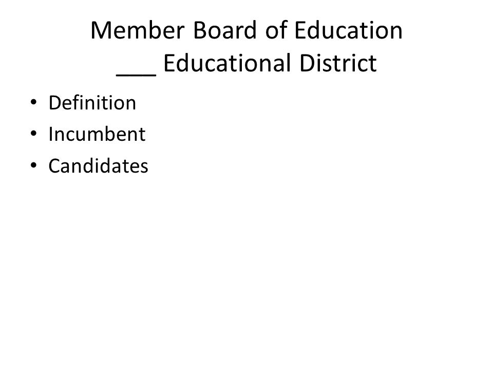 Member Board of Education ___ Educational District Definition Incumbent Candidates