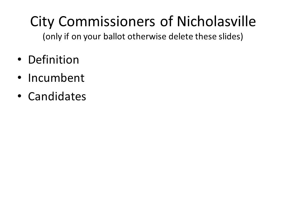 City Commissioners of Nicholasville (only if on your ballot otherwise delete these slides) Definition Incumbent Candidates