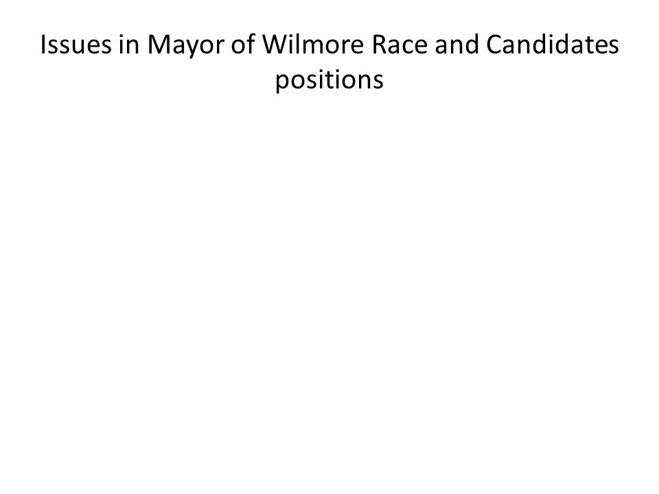 Issues in Mayor of Wilmore Race and Candidates positions