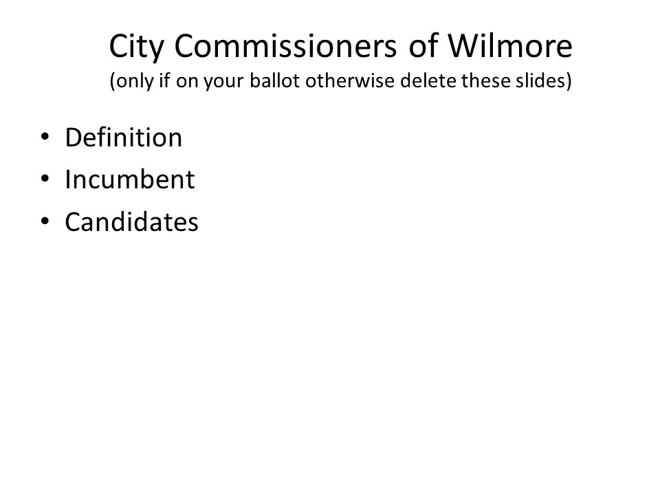 City Commissioners of Wilmore (only if on your ballot otherwise delete these slides) Definition Incumbent Candidates