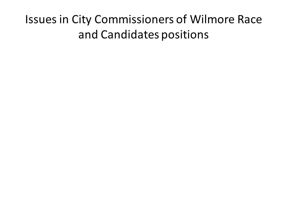 Issues in City Commissioners of Wilmore Race and Candidates positions