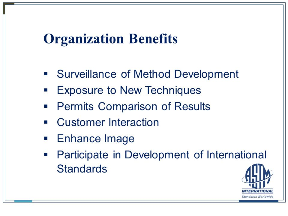Organization Benefits  Surveillance of Method Development  Exposure to New Techniques  Permits Comparison of Results  Customer Interaction  Enhan