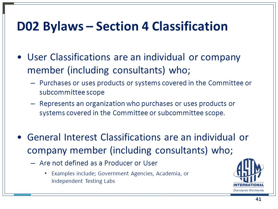 D02 Bylaws – Section 4 Classification User Classifications are an individual or company member (including consultants) who; – Purchases or uses produc