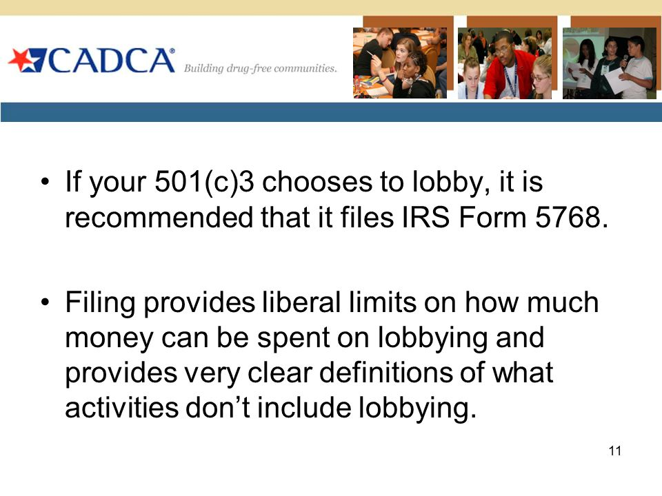 If your 501(c)3 chooses to lobby, it is recommended that it files IRS Form 5768. Filing provides liberal limits on how much money can be spent on lobb