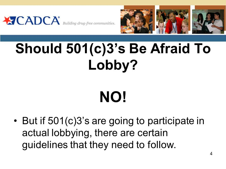 Should 501(c)3's Be Afraid To Lobby? NO! But if 501(c)3's are going to participate in actual lobbying, there are certain guidelines that they need to