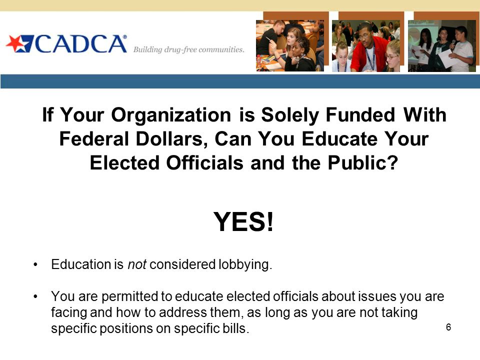 If Your Organization is Solely Funded With Federal Dollars, Can You Educate Your Elected Officials and the Public.
