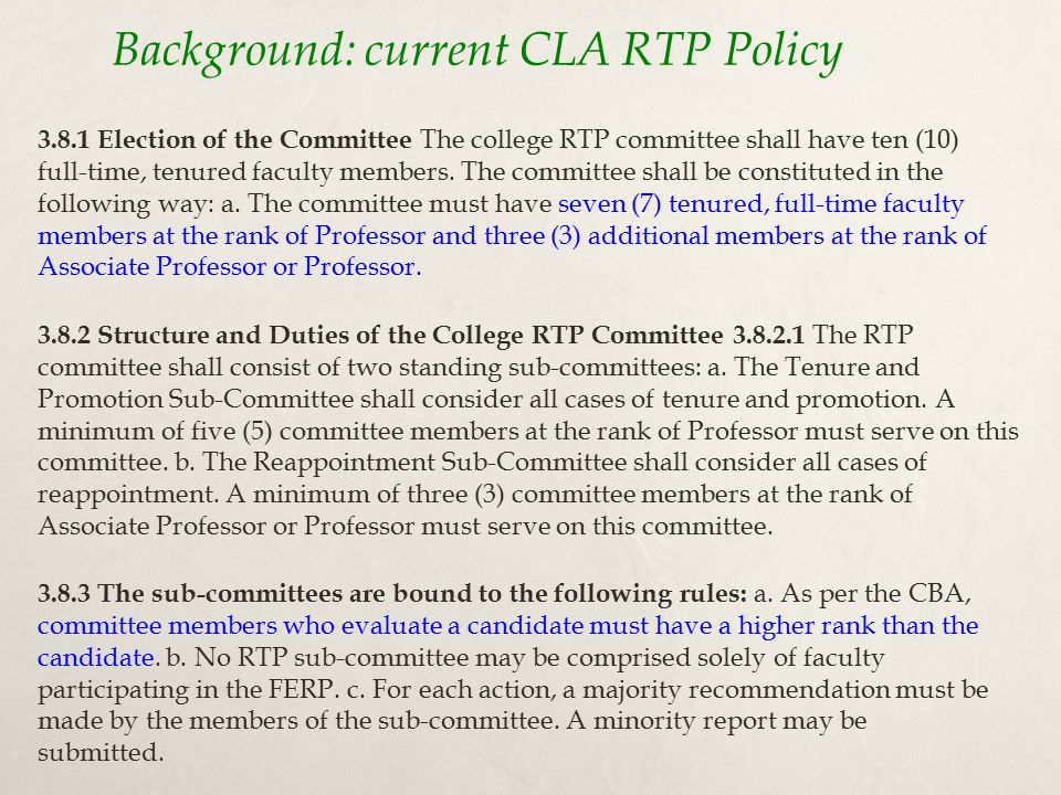 Background: current CLA RTP Policy 3.8.2 Structure and Duties of the College RTP Committee 3.8.2.1 The RTP committee shall consist of two standing sub-committees: a.
