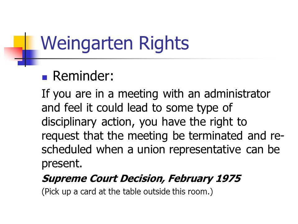 Weingarten Rights Reminder: If you are in a meeting with an administrator and feel it could lead to some type of disciplinary action, you have the rig