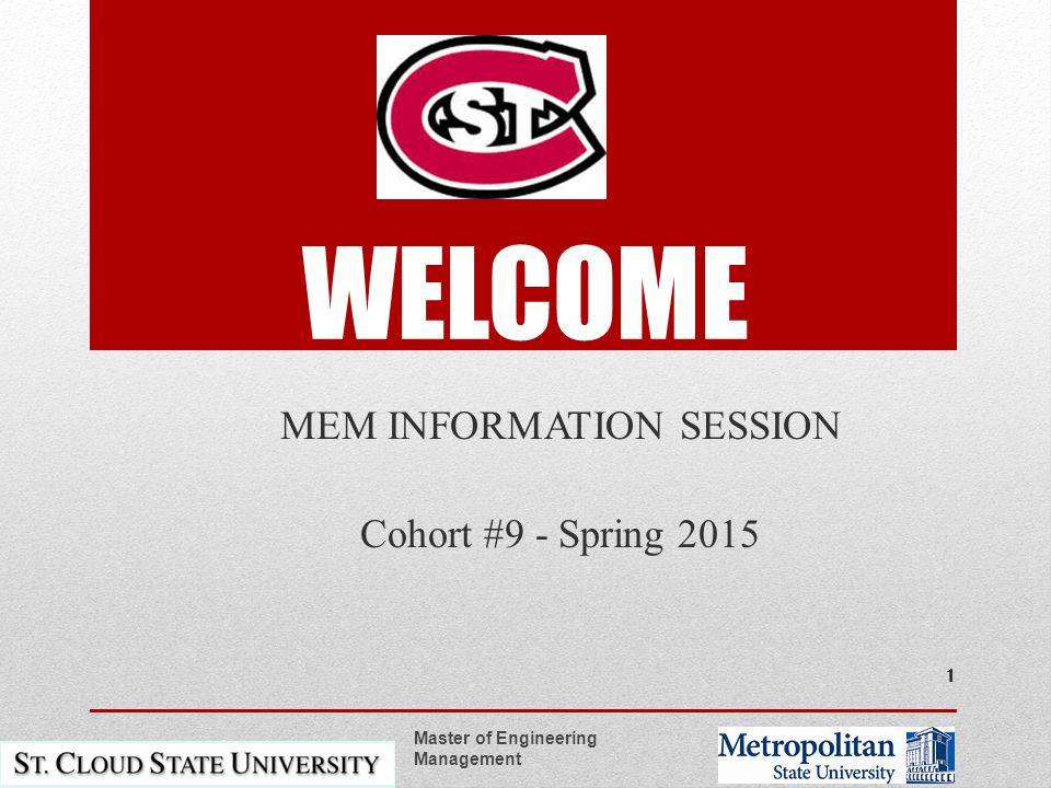 WELCOME MEM INFORMATION SESSION Cohort #9 - Spring 2015 Master of Engineering Management 1