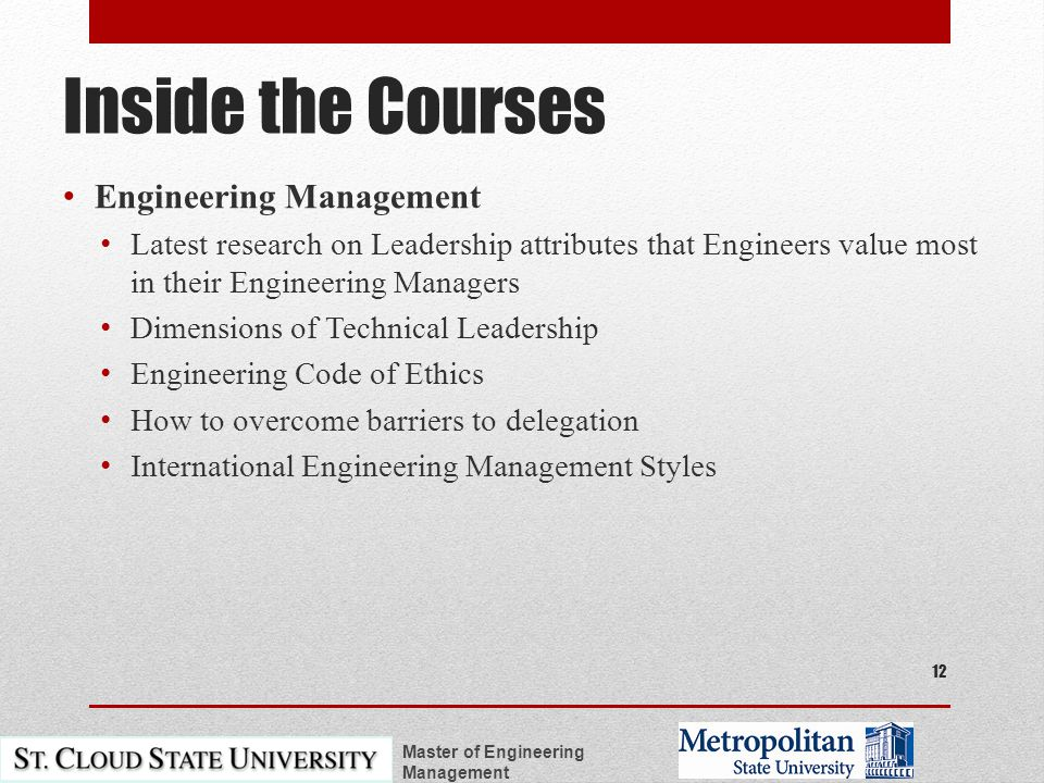 Inside the Courses Engineering Management Latest research on Leadership attributes that Engineers value most in their Engineering Managers Dimensions of Technical Leadership Engineering Code of Ethics How to overcome barriers to delegation International Engineering Management Styles Master of Engineering Management 12