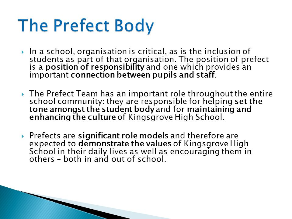  In a school, organisation is critical, as is the inclusion of students as part of that organisation. The position of prefect is a position of respon