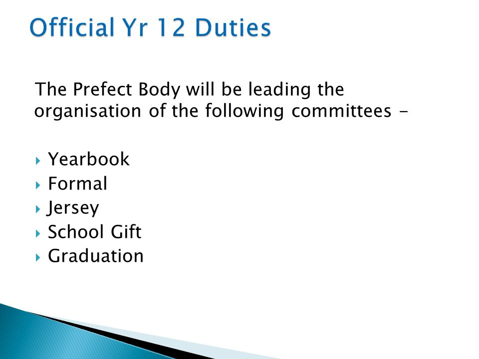 The Prefect Body will be leading the organisation of the following committees -  Yearbook  Formal  Jersey  School Gift  Graduation