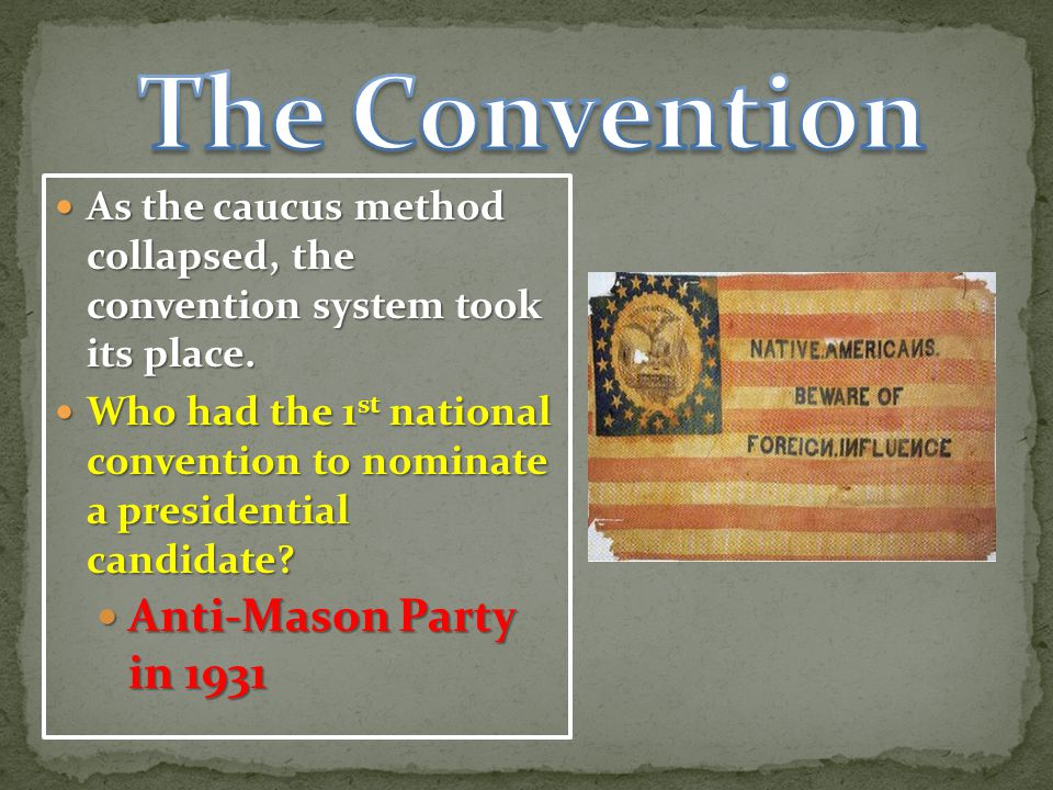 As the caucus method collapsed, the convention system took its place.