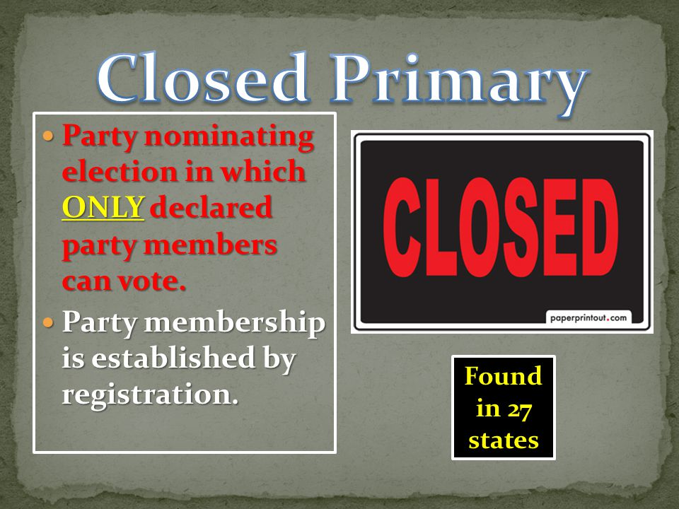 Party nominating election in which ONLY declared party members can vote.