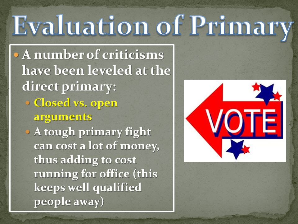 A number of criticisms have been leveled at the direct primary: A number of criticisms have been leveled at the direct primary: Closed vs.