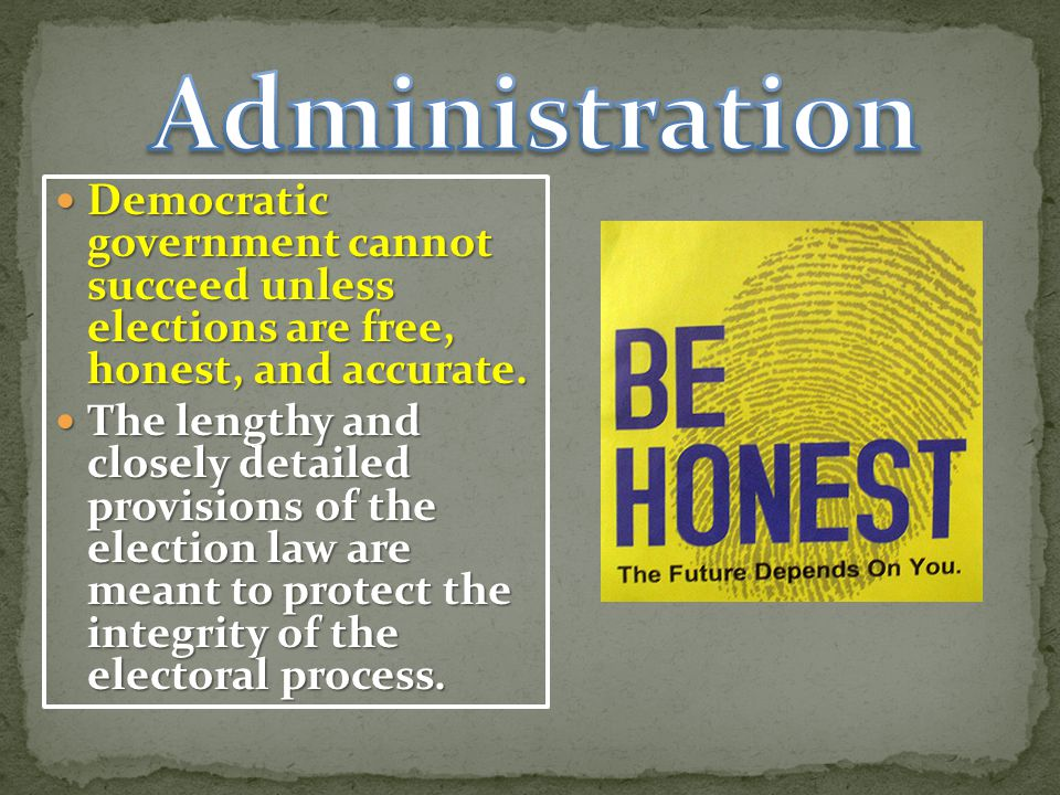 Democratic government cannot succeed unless elections are free, honest, and accurate.