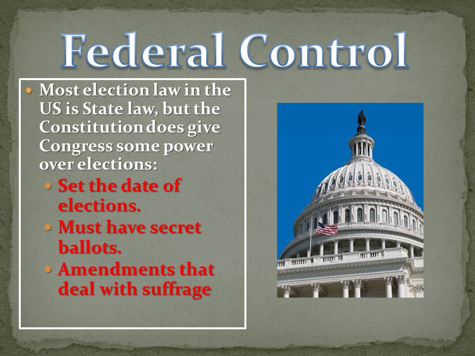 Most election law in the US is State law, but the Constitution does give Congress some power over elections: Most election law in the US is State law, but the Constitution does give Congress some power over elections: Set the date of elections.