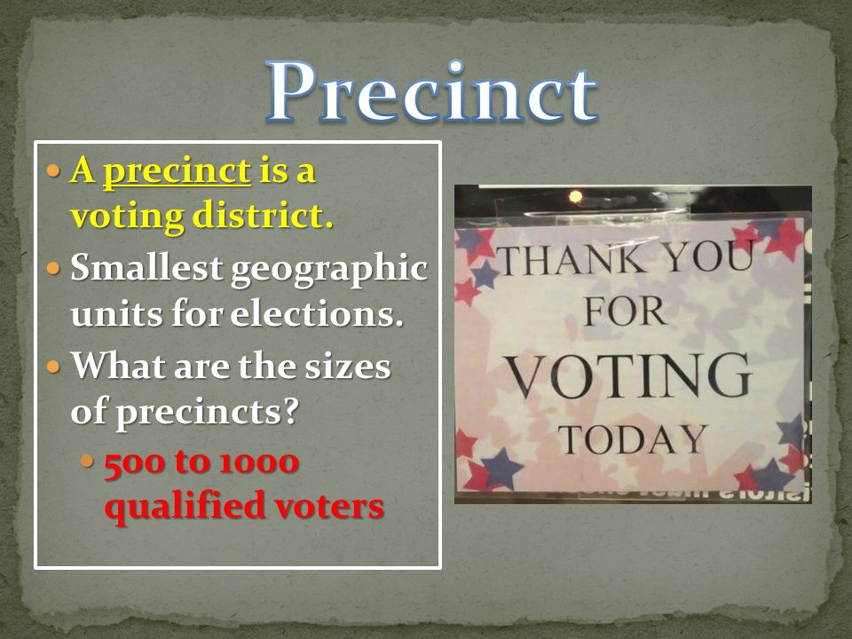 A precinct is a voting district.A precinct is a voting district.