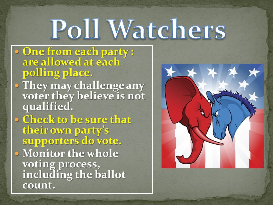 One from each party : are allowed at each polling place.