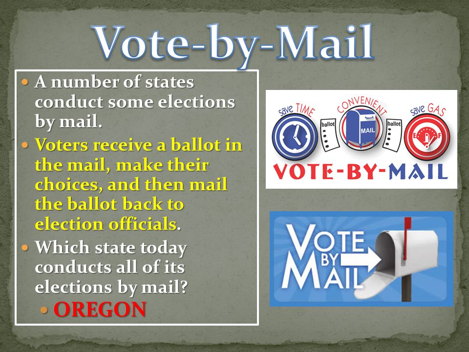 A number of states conduct some elections by mail.