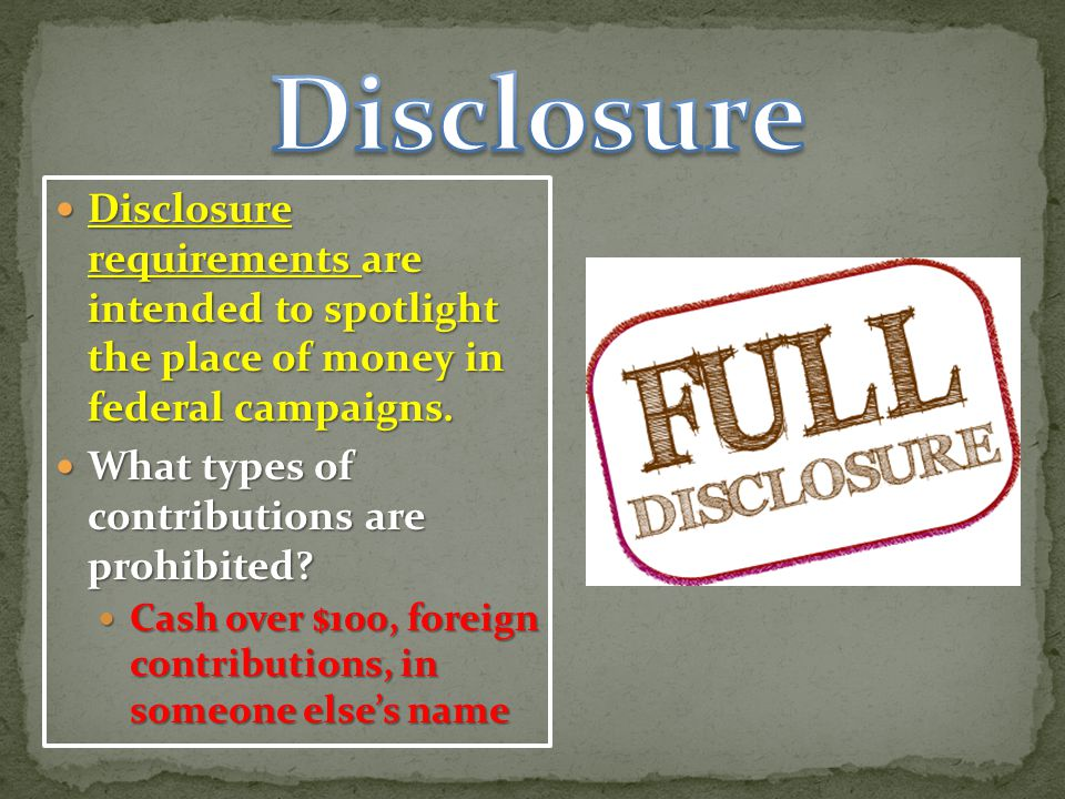 Disclosure requirements are intended to spotlight the place of money in federal campaigns.