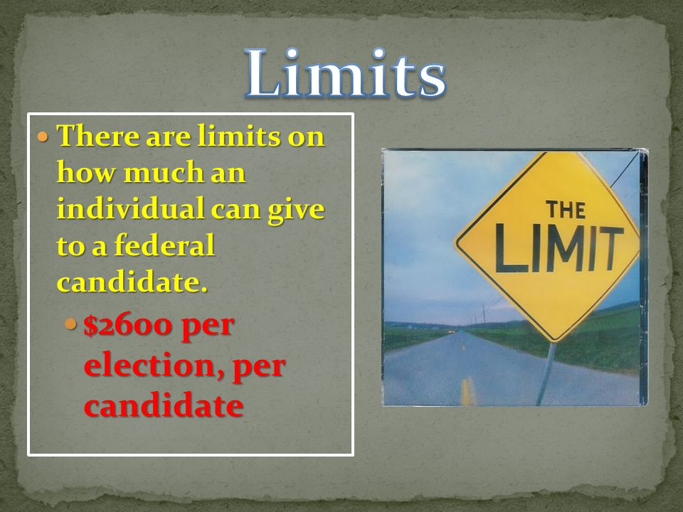 There are limits on how much an individual can give to a federal candidate.