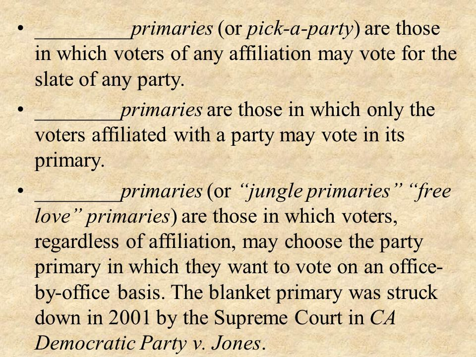 _________primaries (or pick-a-party) are those in which voters of any affiliation may vote for the slate of any party.