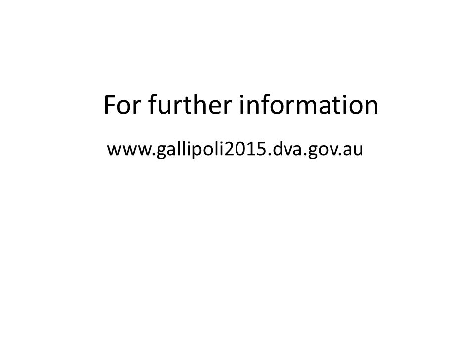 For further information www.gallipoli2015.dva.gov.au